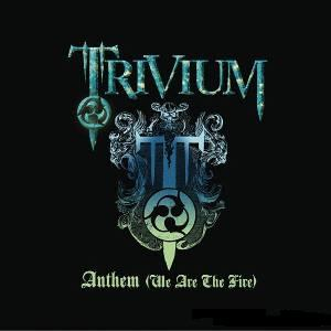 Anthem (We Are The Fire) Trivium