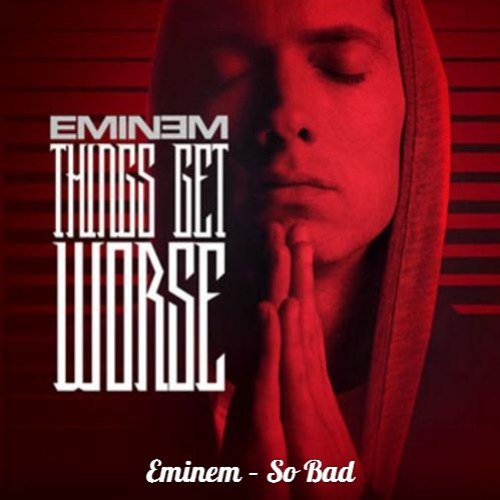 So Bad Eminem
