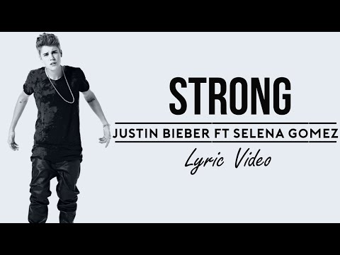 Justin Bieber ft Selena Gomez - Strong Lyrics