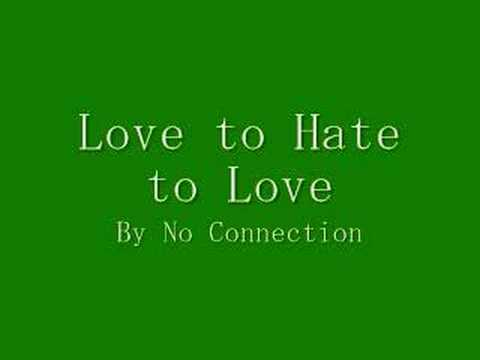No Connection - Love To Hate To Love