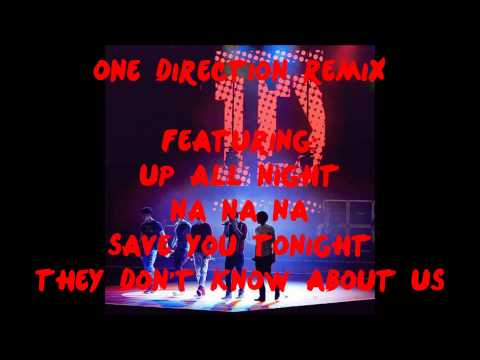 One Direction Remix - Up All Night/ Na Na Na/ Save You Tonight/ They Don't Know About Us