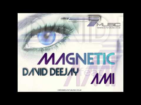 DAVID DeeJay Ft AMI - Magnetic (Radio Version)